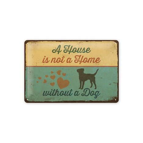 Blechschild - A HOUSE IS NOT A HOME WITHOUT A DOG - Stahlblech - 20x30 cm